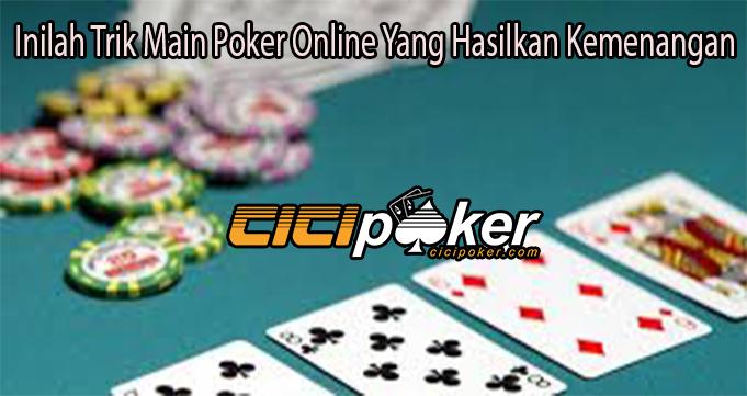 Inilah Trik Main Poker Online Yang Hasilkan Kemenangan