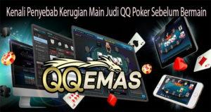 Kenali Penyebab Kerugian Main Judi QQ Poker Sebelum Bermain