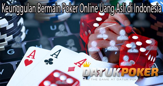 Keunggulan Bermain Poker Online Uang Asli di Indonesia