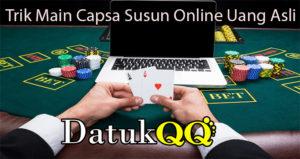 Trik Main Capsa Susun Online Uang Asli