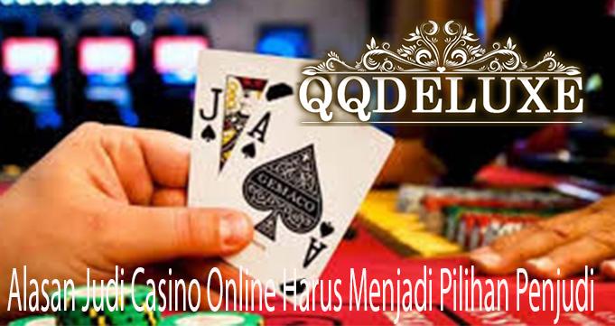 Alasan Judi Casino Online Harus Menjadi Pilihan Penjudi