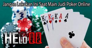Jangan Lakukan Ini Saat Main Judi Poker Online